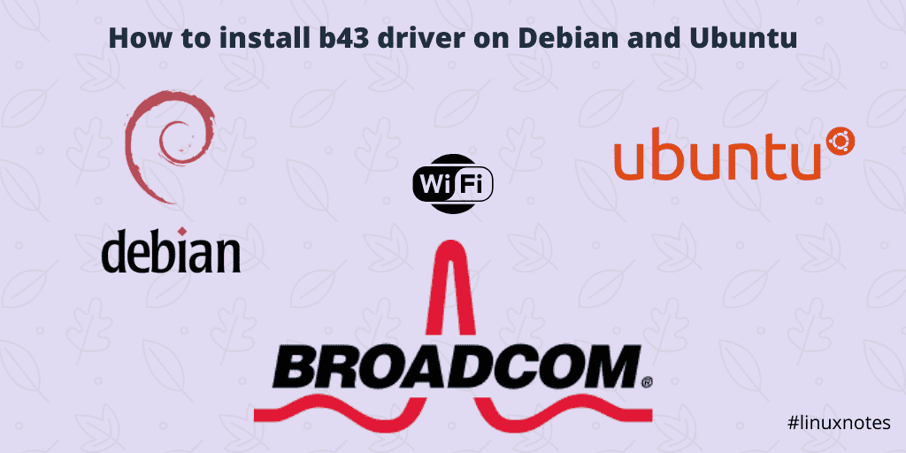 How to install wifi Broadcom b43 driver on Debina and Ubuntu